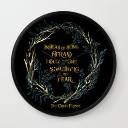 Instead of being afraid, I could become something to fear. The Cruel Prince Wall Clock