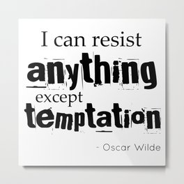 I can resist anything except temptation - Oscar Wilde quote Metal Print