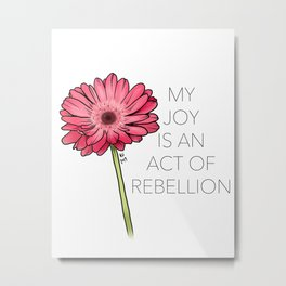 My Joy is an Act of Rebellion Metal Print