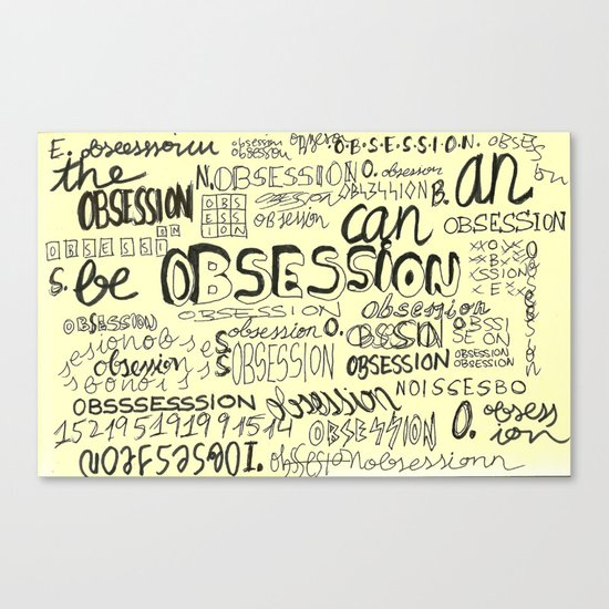 Obsession can be an obsession Canvas Print