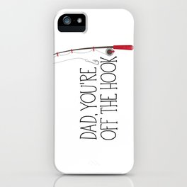 Dad, You're Off The Hook iPhone Case