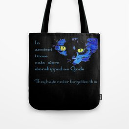 In Ancient Times Cats Were Worshipped As Gods Tote Bag
