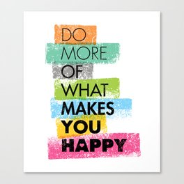Do More Of What Makes You Happy. Inspiring Creative Motivation Quote. Vector Typography Canvas Print