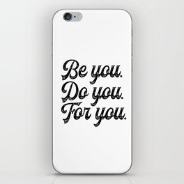 Be you. Do you.For you. iPhone Skin