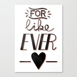 For like...ever! Canvas Print