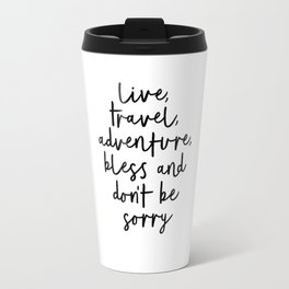 Live Travel Adventure Bless and Don't Be Sorry black and white modern typography home wall decor Travel Mug