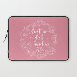 AIN'T NO DICK AS HARD AS LIFE - Sweary Floral Wreath Laptop Sleeve