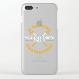 Mens If Welding Was Easy They`d Call It Engineering I Funny Job product Clear iPhone Case