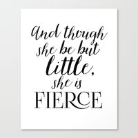 though she be but little Canvas Prints featuring And though she be but little, she is fierce by TheLearnerObserver