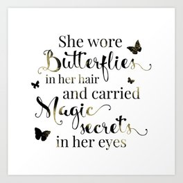 She wore butterflies in her hair and carried magic secrets in her eyes Arundhati Roy Quote Art Print