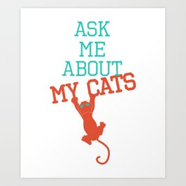 Ask me About my Cats Art Print
