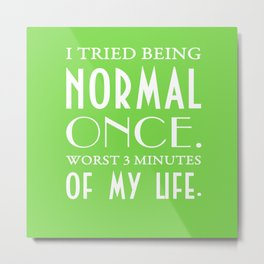 I Tried Being Normal Once Funny Typography Metal Print