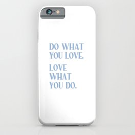 DO WHAT YOU LOVE. LOVE WHAT YOU DO. Cerulean Blue Typography iPhone Case