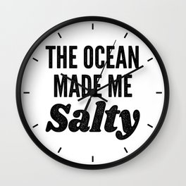 The Ocean Made Me Salty Wall Clock