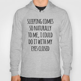Sleeping Comes Naturally Funny Quote Hoody