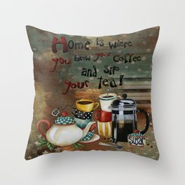 Home Is Where You Brew Your Coffee And Sip Your Tea Throw Pillow