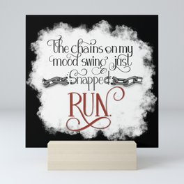 The Chains on my Mood Swing Just Snapped-RUN (for Dark) Mini Art Print