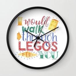I Would Walk Through Legos for You Wall Clock