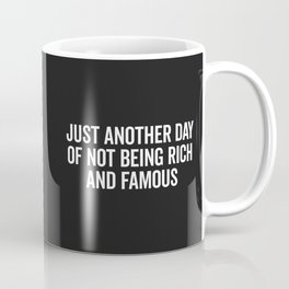 Not Rich And Famous Funny Saying Coffee Mug