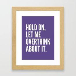 Hold On Let Me Overthink About It (Ultra Violet) Framed Art Print