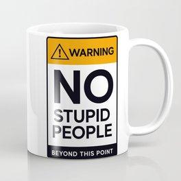 Warning! no stupid people Coffee Mug