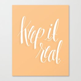 Keep It Real Canvas Print