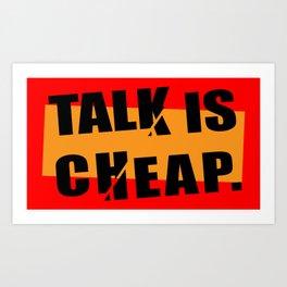 Talk is Cheap Art Print