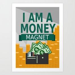 Positive Affirmation I am a money magnet Art Print