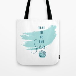 Take me to the Sea Tote Bag