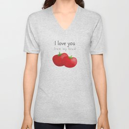 I Love You From My Head Tomatoes Unisex V-Neck