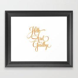 Hello And Goodbye Framed Art Print