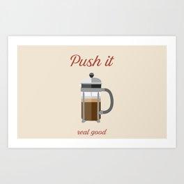 Push It ... Real Good Art Print