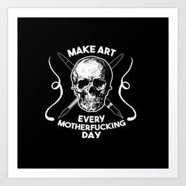 Make Art Every Motherfucking Day (white on black) Art Print