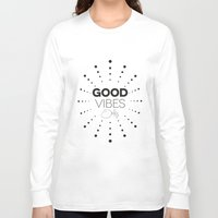 good vibes only Long Sleeve T-shirts featuring GOOD VIBES ONLY by Fybur