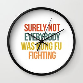 VINTAGE SURELY NOT EVERYBODY WAS KUNG FU FIGHTING Wall Clock