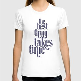 Best Thing Takes Time T-shirt