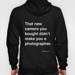 that new camera you bought didn't make you a photographer Hoody