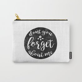 Don't You Forget About Me Carry-All Pouch