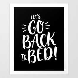 LETS GO BACK TO BED STATEMENT HANDWRITTEN BY SUBGRL Art Print