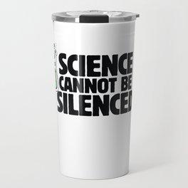 Science cannot be Silenced Travel Mug