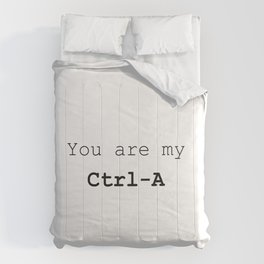 You are my Ctrl A Comforters