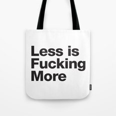 Less is fucking more Tote Bag