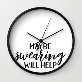 Maybe Swearing Will Help, Funny Quote Wall Clock