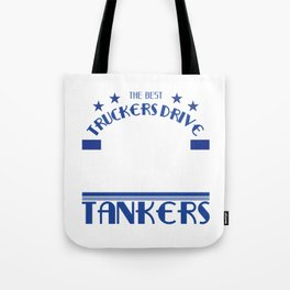 """Are you a proffesional driver?""""The Best Truckers Drive Tankers""""a unique T-shirt deisgn made for you! Tote Bag"""