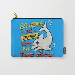 So long and thanks for all the fish Carry-All Pouch