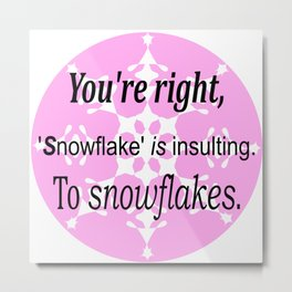 Snowflake is insulting Metal Print