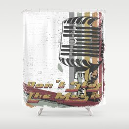 DON´T STOP THE MUSIC Shower Curtain