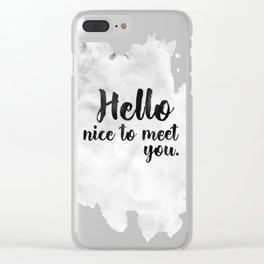 Hello Nice To Meet you. Clear iPhone Case