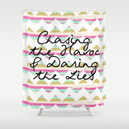 Chasing the Havoc and Daring the Lies Shower Curtain
