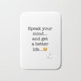 Speak your mind... and get a better life... :-) Bath Mat